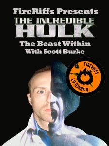 FireRiffs Presents: The Incredible Hulk The Beast Within